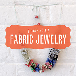 Fabric Jewelry is a Girl's Best Friend