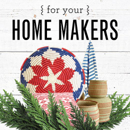 Gifts That Give Back: For Your Home makers