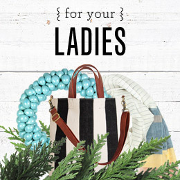 Gifts that Give Back: For Your Ladies