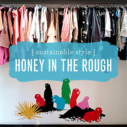 Sustainable Style: Honey In The Rough