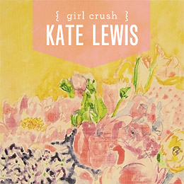 GIRL CRUSH: Kate Lewis