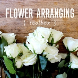 TOOLBOX: Flower Arranging