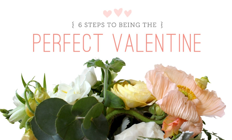 6 Steps To Being The Perfect Valentine