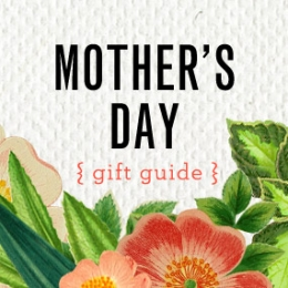 Mother's Day Gift Round-Up