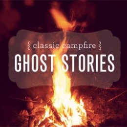 Classic Campfire Ghost Stories