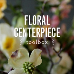 TOOLBOX: Basic Floral Centerpiece